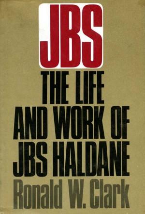 Ronald W. Clark JBS: The Life and Work of J.B.S. Haldane, First American Edition, 1969